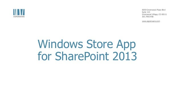 6000 Greenwood Plaza BlvdSuite 110Greenwood Village, CO 80111303.798.5458www.aspenware.comWindows Store Appfor SharePoint ...