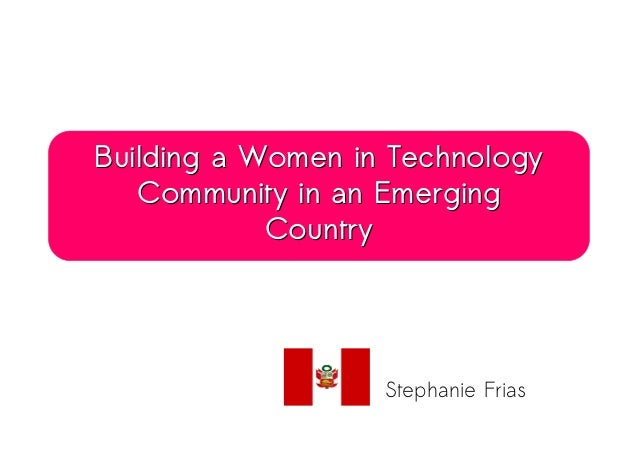 Building a Women in TechnologyBuilding a Women in Technology Community in an EmergingCommunity in an Emerging CountryCount...