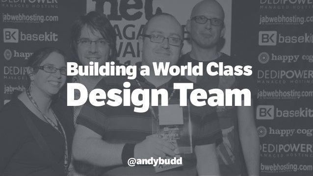 BuildingaWorldClass DesignTeam @andybudd