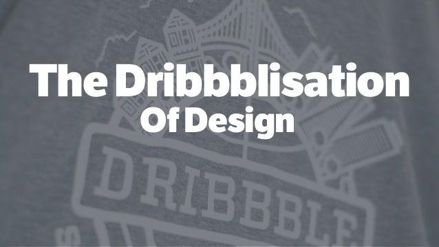 TheDribbblisation OfDesign