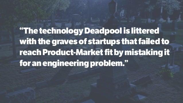 """""""ThetechnologyDeadpoolislittered withthegravesofstartupsthatfailedto reachProduct-Marketfitbymistakingit foranengineeringp..."""