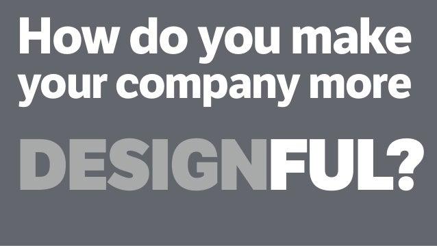 How do you make your company more DESIGNFUL?