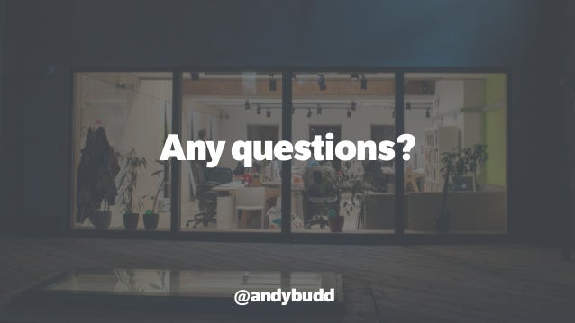 Anyquestions? @andybudd