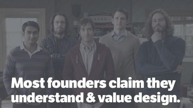 Mostfoundersclaimthey understand&valuedesign.