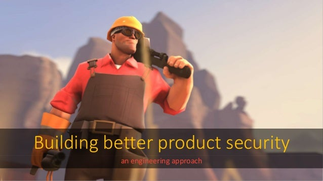 Building better product security an engineering approach