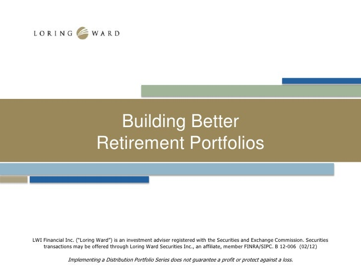"Building Better                           Retirement PortfoliosLWI Financial Inc. (""Loring Ward"") is an investment adviser..."
