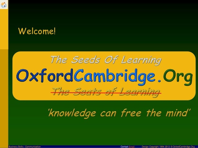 Welcome!  Business Skills - Communication  Contact Email  Design Copyright 1994-2013 © OxfordCambridge.Org