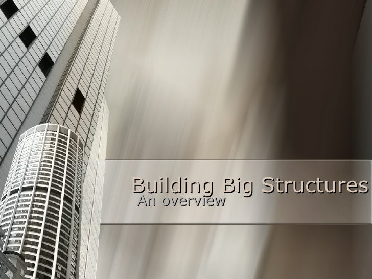 Building Big Structures An overview
