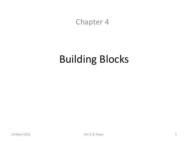 Building Blocks Chapter 4 16 March 2015 1Mr. R. B. Pawar