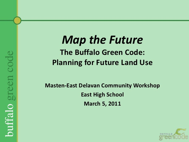 Map the FutureThe Buffalo Green Code:Planning for Future Land Use <br />Masten-East Delavan Community Workshop<br />East H...