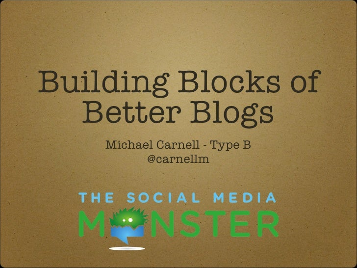 Building Blocks of Better Blogs <ul><li>Michael Carnell - Type B @carnellm </li></ul>