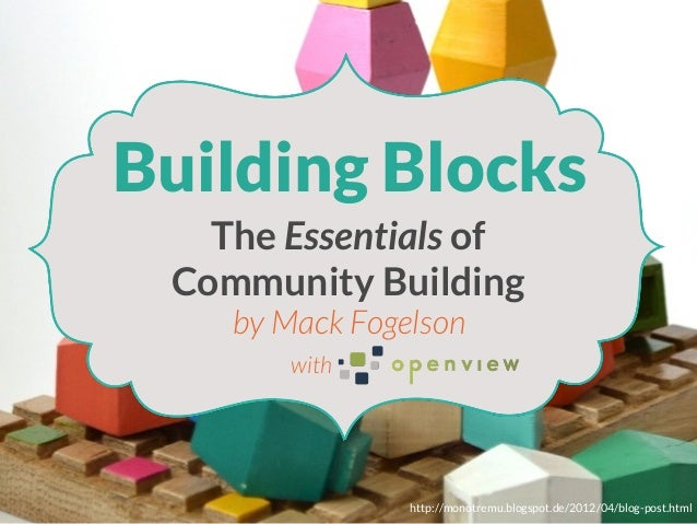 Building Blocks The Essentials of Community Building by Mack Fogelson with  http://monotremu.blogspot.de/2012/04/blog-post...