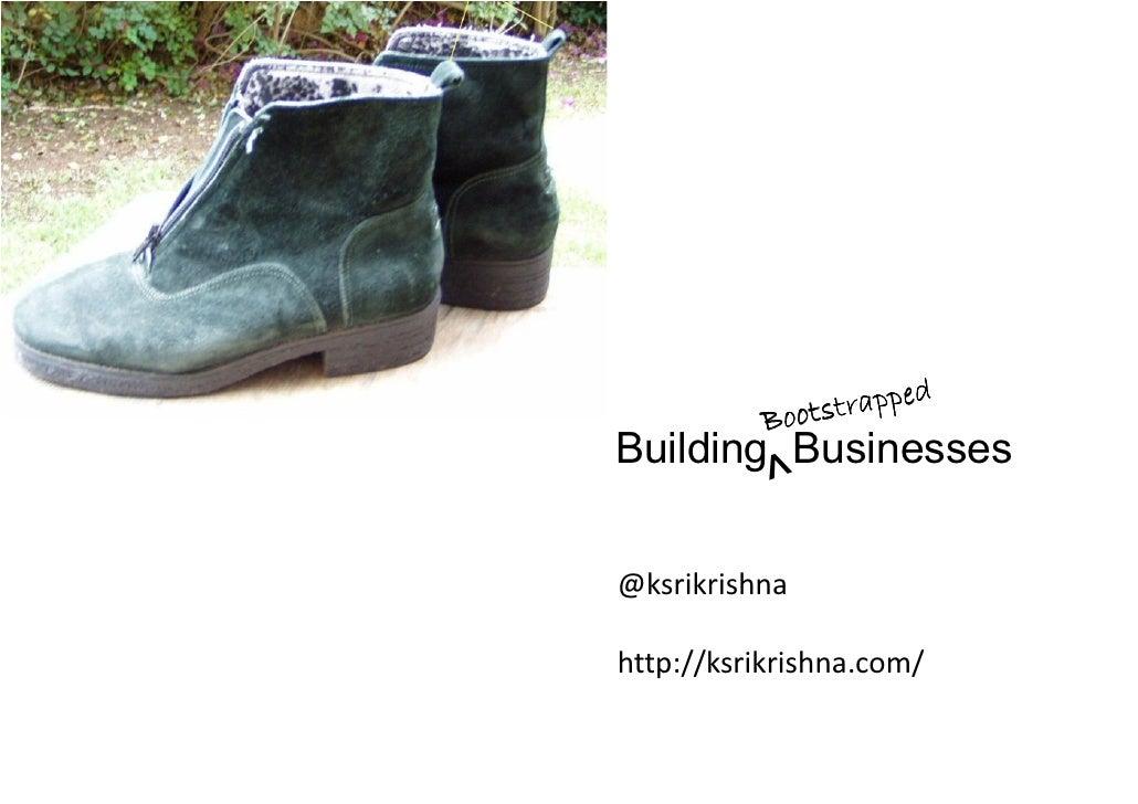 Building bootstrapped businesses_srikrishna_2010_mar_unpluggd