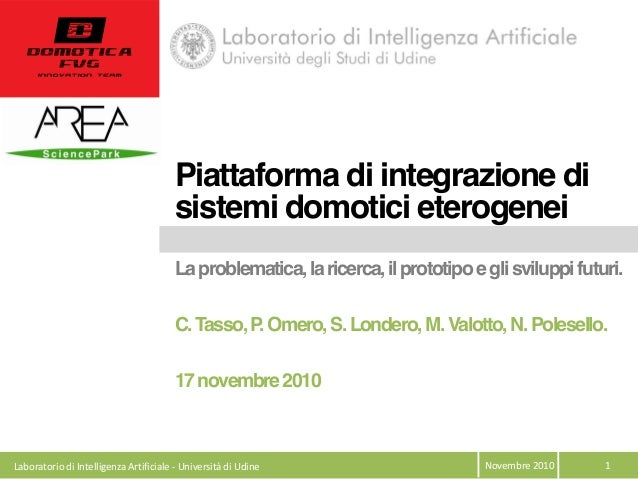 Novembre 2010  1  Piattaforma di integrazione di sistemi domotici eterogenei Laproblematica,laricerca,ilprototipoeglisv...