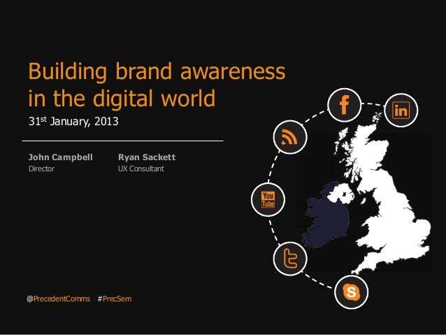Building brand awarenessin the digital world31st January, 2013John Campbell       Ryan SackettDirector            UX Consu...