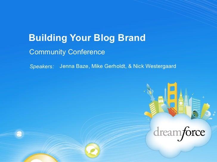 Building Your Blog BrandCommunity ConferenceSpeakers:   Jenna Baze, Mike Gerholdt, & Nick Westergaard