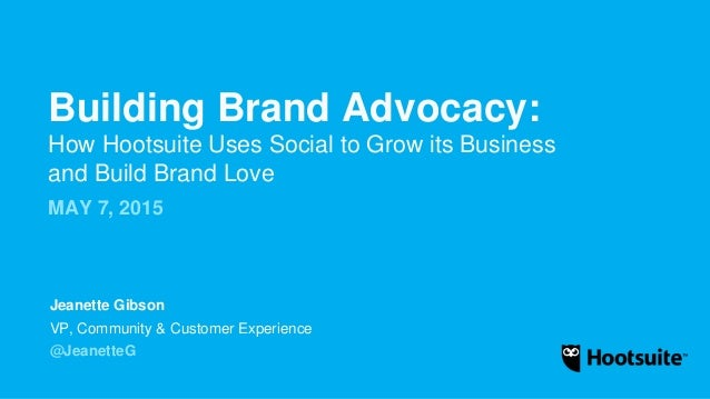 Building Brand Advocacy: How Hootsuite uses social to grow its business & build brand love