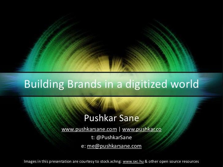 Building Brands in a digitized world<br />Pushkar Sane<br />www.pushkarsane.com | www.pushkar.co<br />t: @PushkarSane<br /...