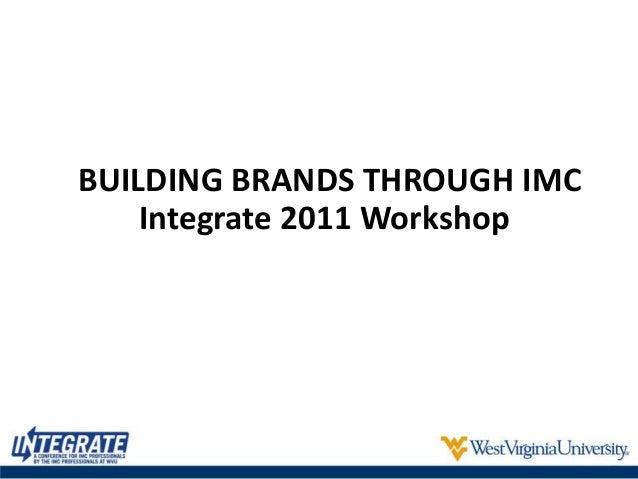 BUILDING BRANDS THROUGH IMC Integrate 2011 Workshop