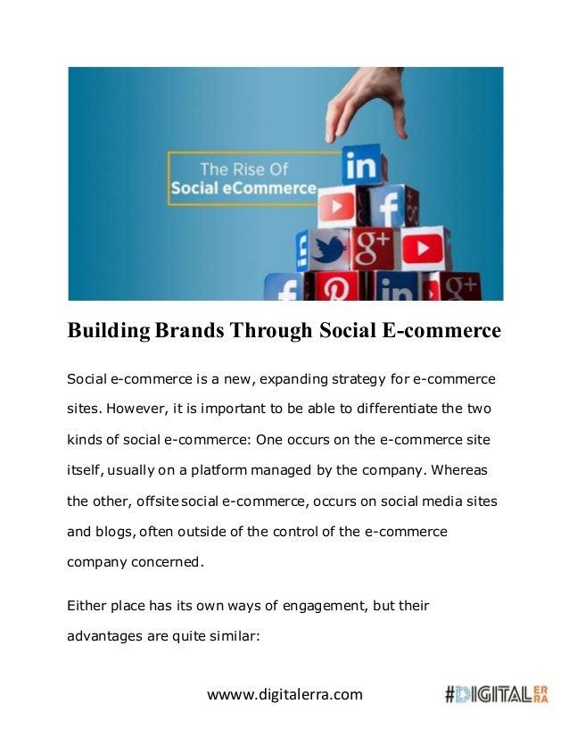 wwww.digitalerra.com Building Brands Through Social E-commerce Social e-commerce is a new, expanding strategy for e-commer...