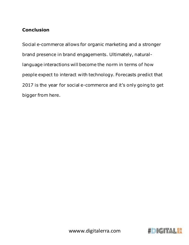 wwww.digitalerra.com Conclusion Social e-commerce allows for organic marketing and a stronger brand presence in brand enga...