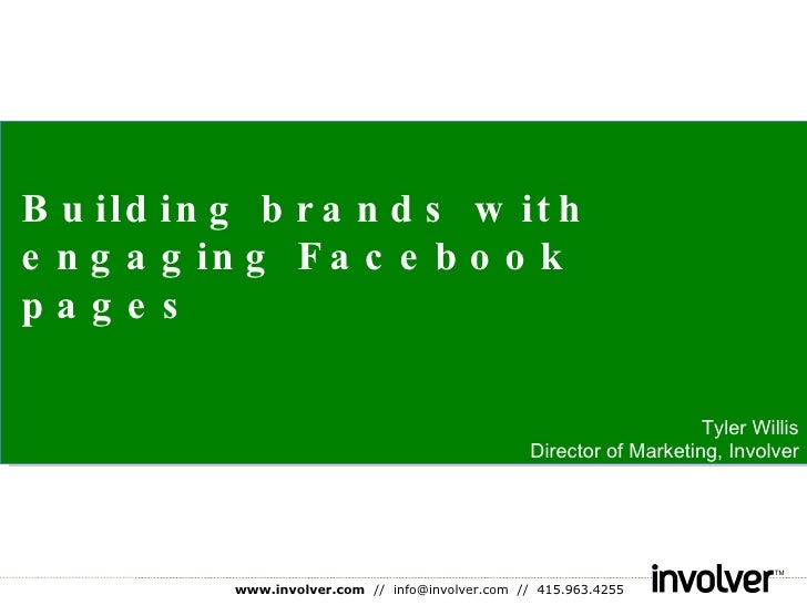 Building brands with engaging Facebook pages December 2009 Tyler Willis Director of Marketing, Involver