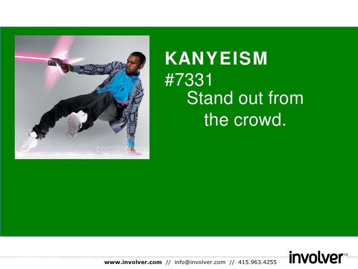 KANYEISM  #7331 : Stand out from the crowd.