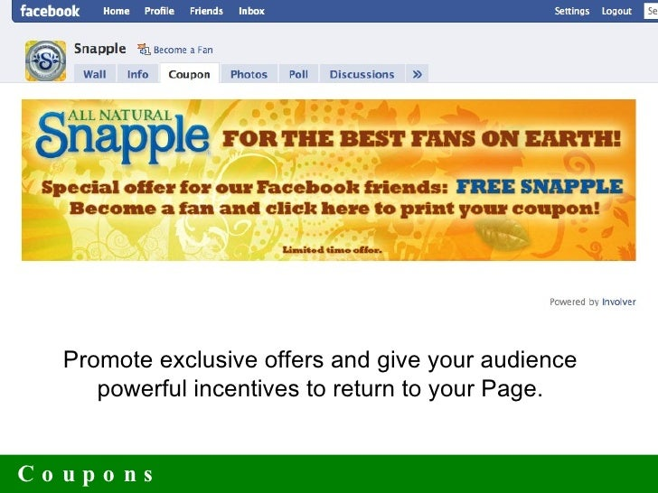Coupons Promote exclusive offers and give your audience  powerful incentives to return to your Page.