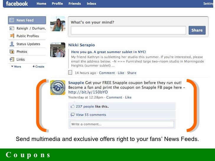Coupons Send multimedia and exclusive offers right to your fans' News Feeds.