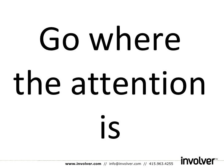 Go where the attention is