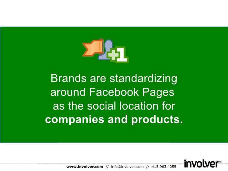 Brands are standardizing around Facebook Pages  as the social location for companies and products.