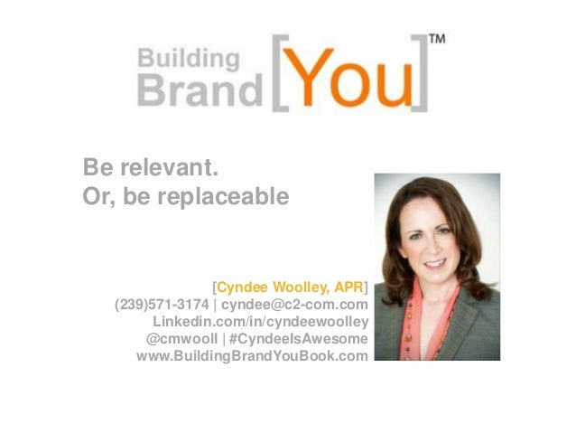 Be relevant.Or, be replaceable                [Cyndee Woolley, APR]  (239)571-3174 | cyndee@c2-com.com        Linkedin.com...