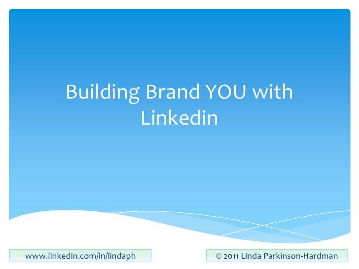 Building Brand YOU with Linkedin<br />www.linkedin.com/in/lindaph<br />© 2011 Linda Parkinson-Hardman<br />