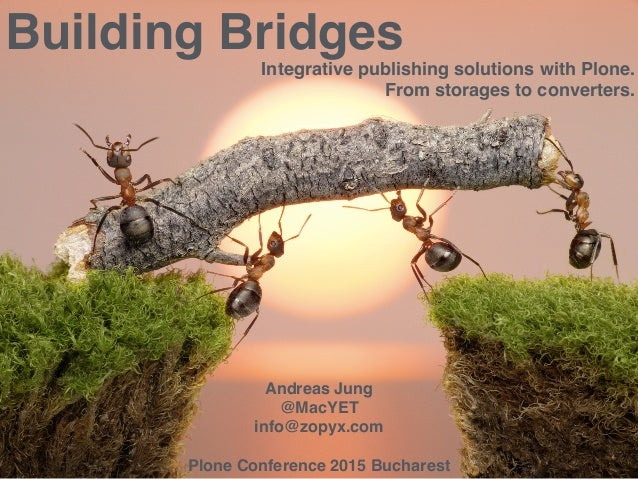 . . Building Bridges Integrative publishing solutions with Plone. From storages to converters. Andreas Jung @MacYET