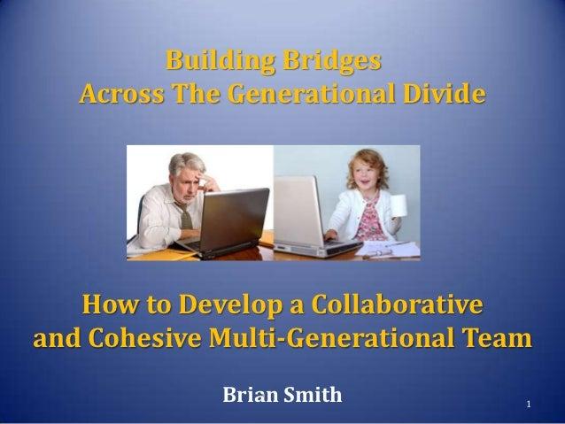 Building Bridges   Across The Generational Divide   How to Develop a Collaborativeand Cohesive Multi-Generational Team    ...