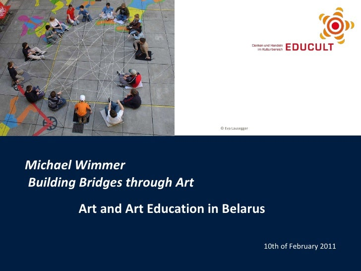 Michael Wimmer   Building Bridges through Art Art and Art Education in Belarus 10th of February 2011 ©  ohneski/Photocase,...