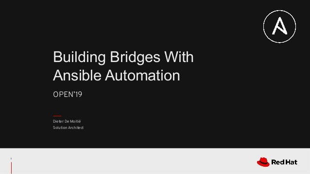 OPEN'19 Building Bridges With Ansible Automation Dieter De Moitié Solution Architect 1