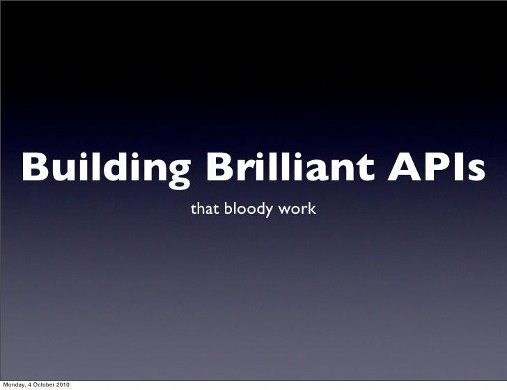 Building Brilliant APIs                         that bloody workMonday, 4 October 2010