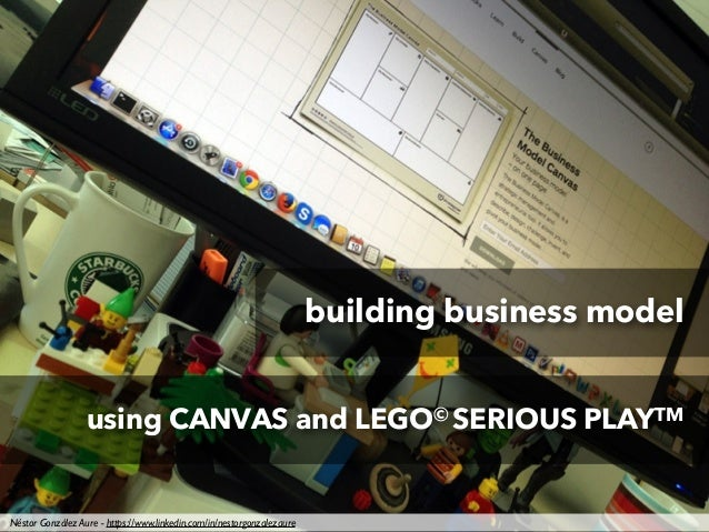 building business model using CANVAS and LEGO© SERIOUS PLAYTM Néstor González Aure - https://www.linkedin.com/in/nestorgon...