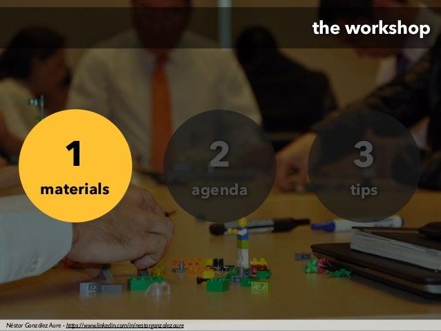 the workshop 1 materials 2 agenda 3 tips Néstor González Aure - https://www.linkedin.com/in/nestorgonzalezaure
