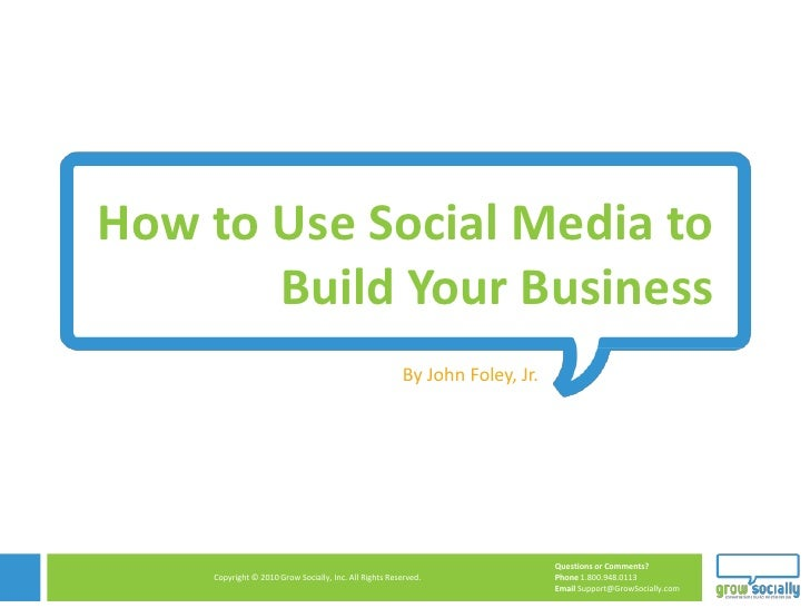 How to Use Social Media to Build Your Business<br />By John Foley, Jr. <br />