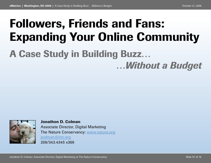 eMetrics | Washington, DC 2008 | A Case Study in Building Buzz… Without a Budget      October 21, 2008     Followers, Frie...