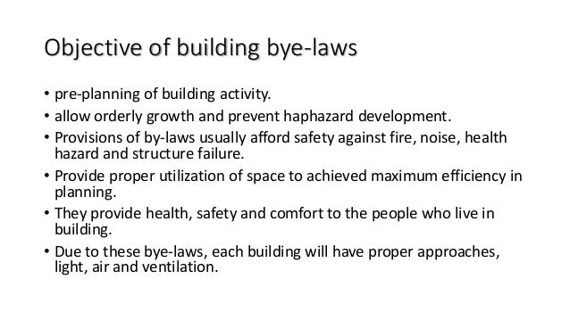 Objective of building bye-laws • pre-planning of building activity. • allow orderly growth and prevent haphazard developme...