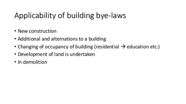 Applicability of building bye-laws • New construction • Additional and alternations to a building • Changing of occupancy ...