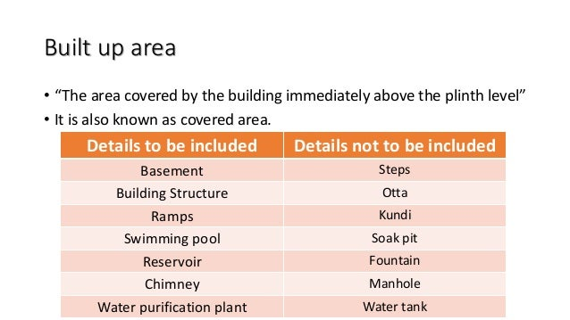 """Built up area • """"The area covered by the building immediately above the plinth level"""" • It is also known as covered area. ..."""