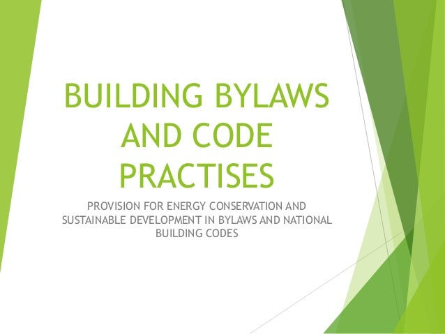 BUILDING BYLAWS AND CODE PRACTISES PROVISION FOR ENERGY CONSERVATION AND SUSTAINABLE DEVELOPMENT IN BYLAWS AND NATIONAL BU...