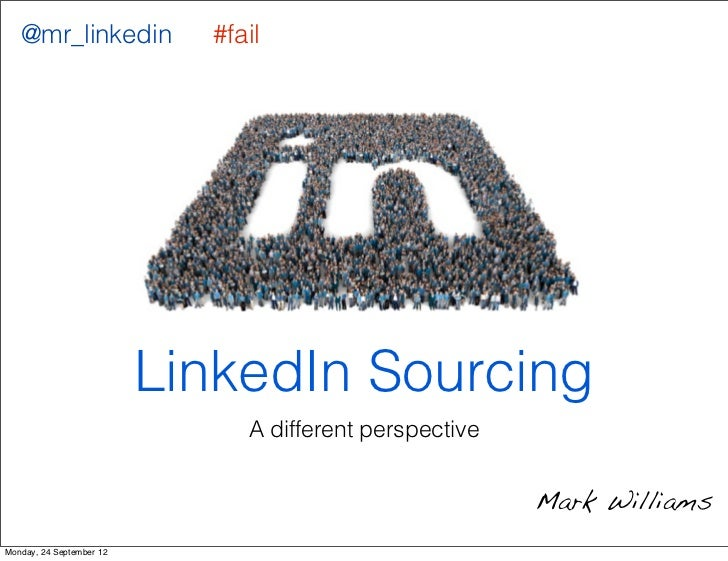 @mr_linkedin             #fail                          LinkedIn Sourcing                               A different perspe...