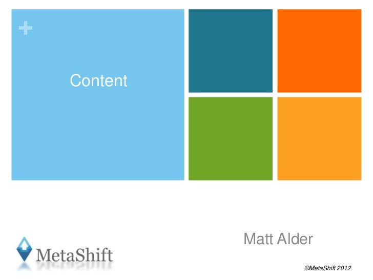 +    Content              Matt Alder                      ©MetaShift 2012