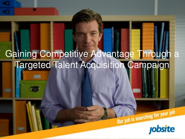 our job is searching for your jobGaining Competitive Advantage Through aTargeted Talent Acquisition Campaign