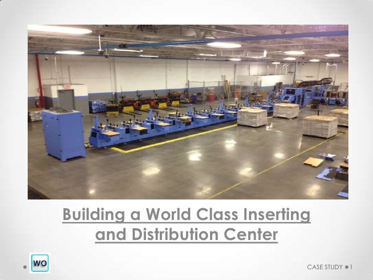Building a World Class Inserting    and Distribution Center                               CASE STUDY   1